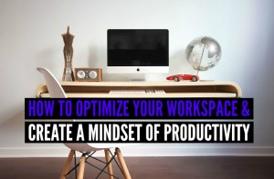 How-to-Optimize-Your-Workspace-amp-Create-a-Mindset-of-Productivity
