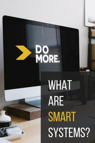 What are SMART Systems? - and how to level-up your Business using them.