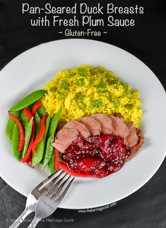 The ultimate celebration of summer plums when paired with wine and duck! Pan Seared Duck Breasts with Fresh Plum Sauce; © 2015 Jane Bonacci, The Heritage Cook