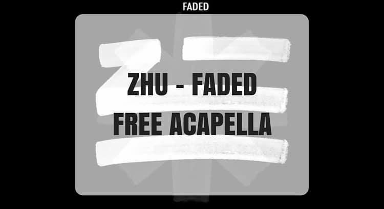 Zhu Faded - Free Acapella