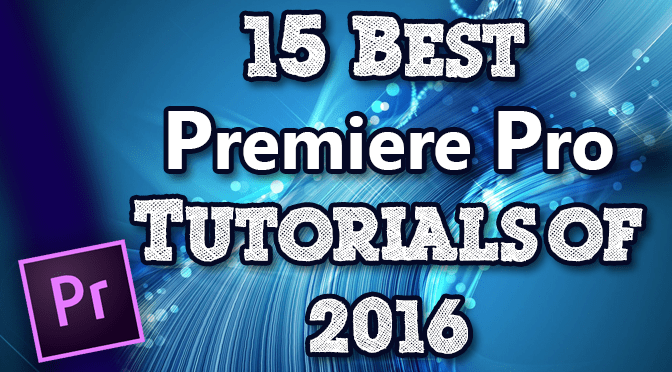 15 Best Premiere Pro Tutorials of 2016
