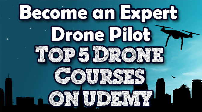 Become An Expert Drone Pilot: The Top 5 Online Drone Courses on Udemy