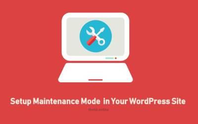 How to Setup WordPress Maintenance Mode – A Complete Guide