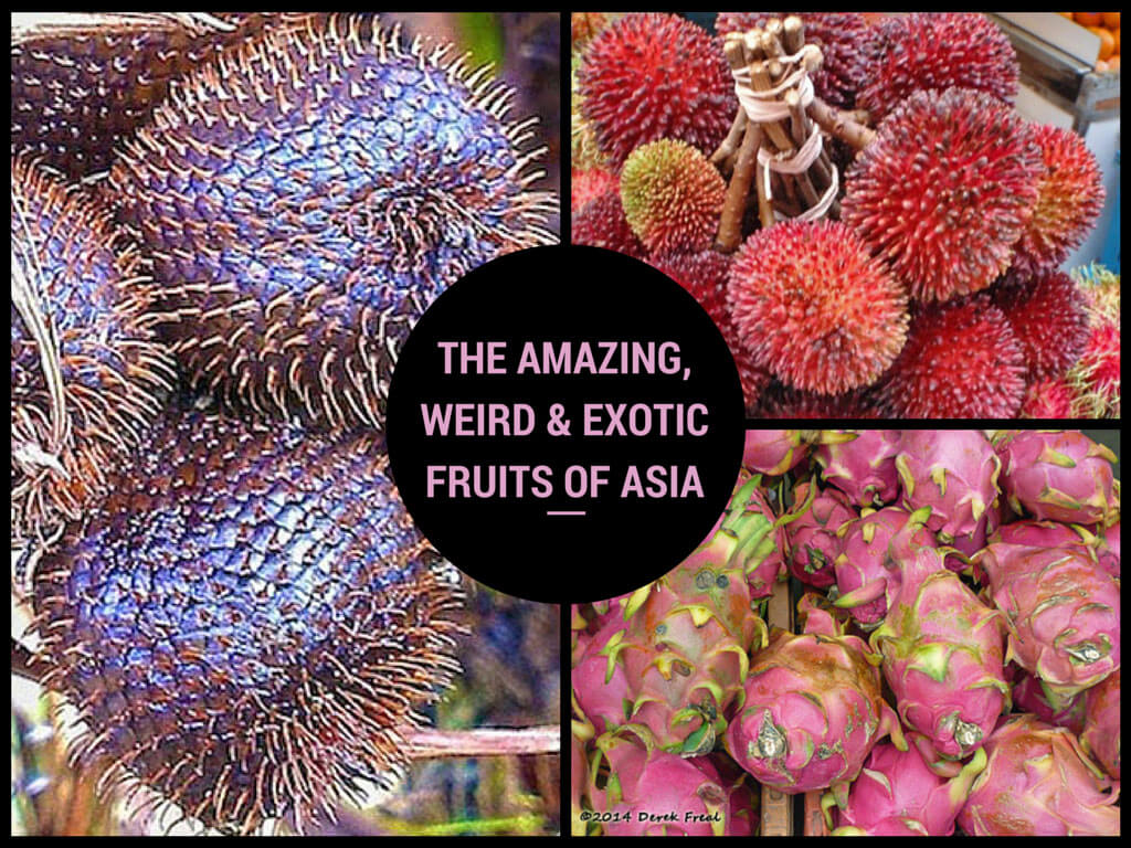 The amazing, weird, exotic and delicious fruits of Asia