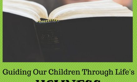 Guiding Our Children Through Life's Ugliness