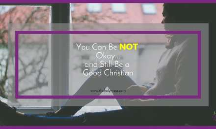 You Can Be NOT Okay…and Still Be a Good Christian