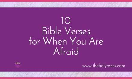 10 Bible Verses for When You Are Afraid