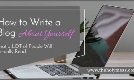 How to Write a Blog (About Yourself) That a LOT of People Will Actually Read