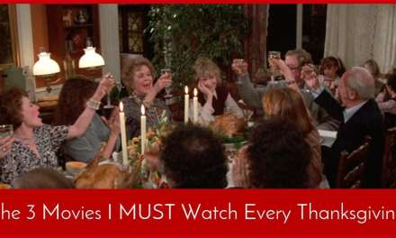 The 3 Movies I MUST Watch Every Thanksgiving