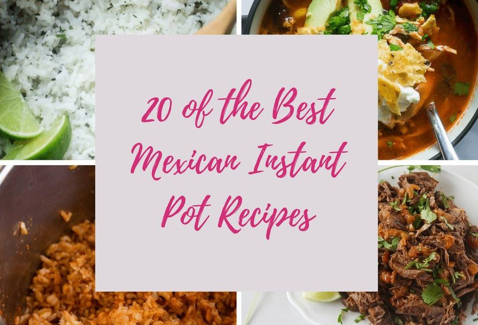 20 of the Best Instant Pot Mexican Recipes