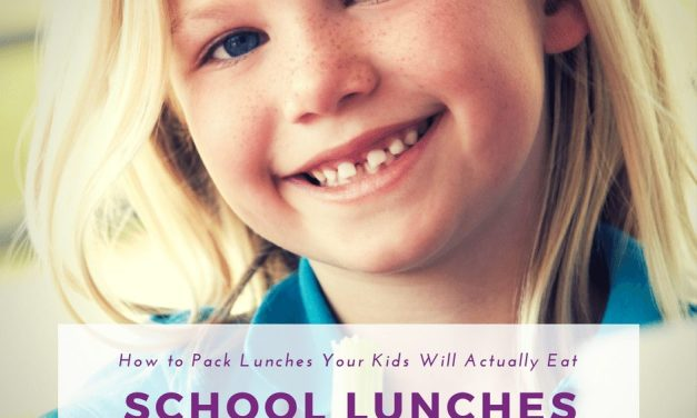 School Lunches: How to Pack Lunches Your Kids Will Actually Eat