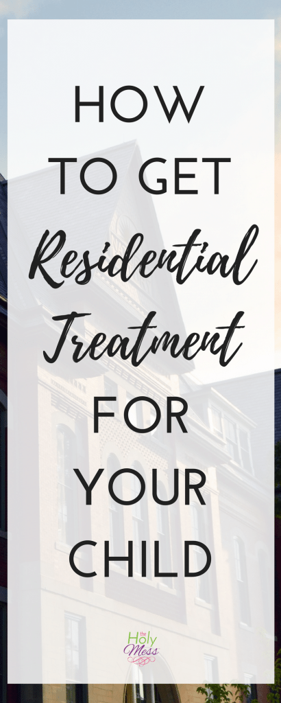 How to Get Residential Treatment for Your Child #attachment #adoption #fostercare #specialneeds