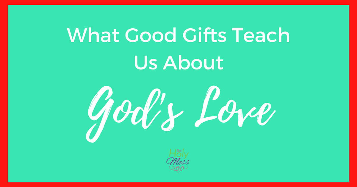 What Good Gifts Teach Us About God's Love
