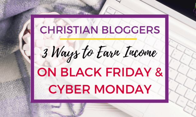 Christian Bloggers: 3 Ways to Earn Income on Black Friday and Cyber Monday