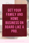 Get Your Family and your Home Business on board like a pro.