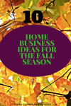 10 Home Business Ideas for  the Fall Season