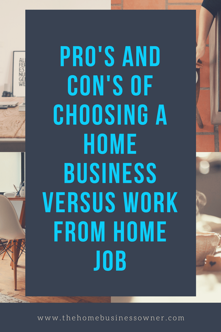Advantages and disadvantages of choosing a work from home job versus a starting a Home Business