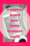 3 ways you can brand your home business easily