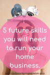 5 future skills you will need to build a home business.
