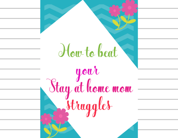 Stay at home mom struggles