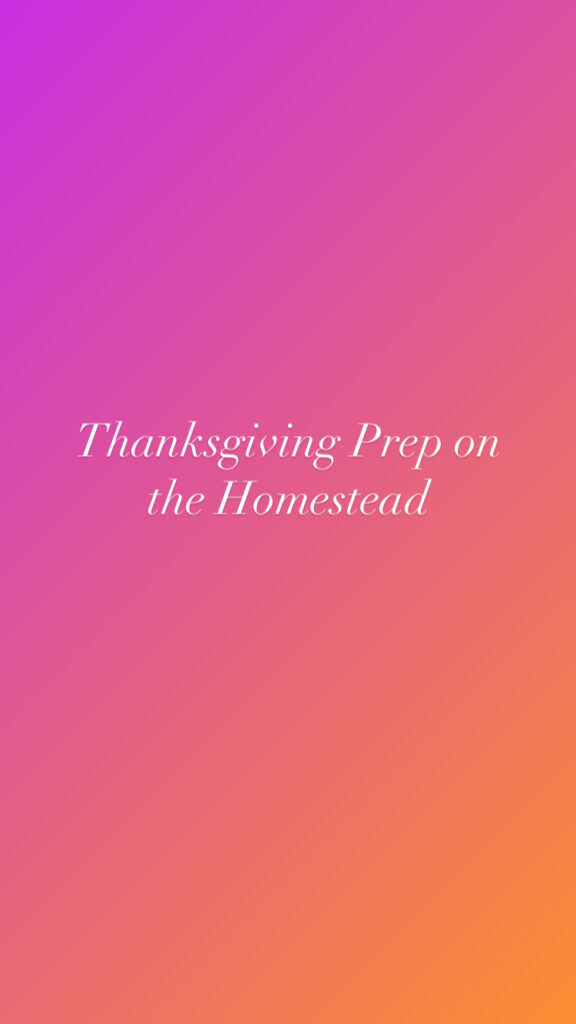 Homestead Thanksgiving prep