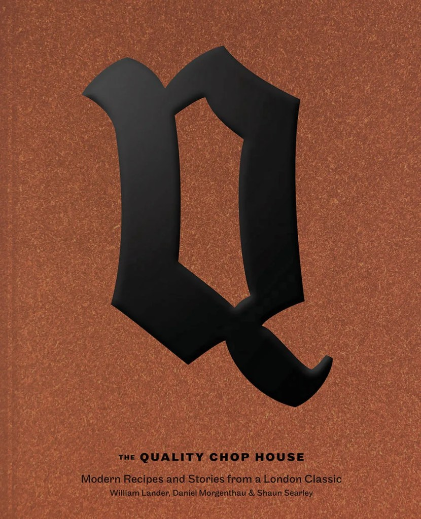 book jacket for THE QUALITY CHOP HOUSE: Modern Recipes and Stories from a London Classic by William Lander, Daniel Morgenthau & Shaun Searley (Quadrille, £30) Photography by Andrew Montgomery