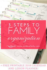 Get organized with a simple 3 step family organization strategy. Plus click through for a free printable 2018 calendar and lesson planner!