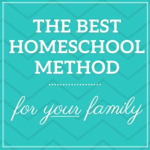 The Best Homeschool Method for YOUR Family