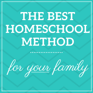 The Best Homeschool Method for YOUR Family