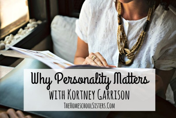 Why Personality Matters with Kortney Garrison | The Homeschool Sisters Podcast
