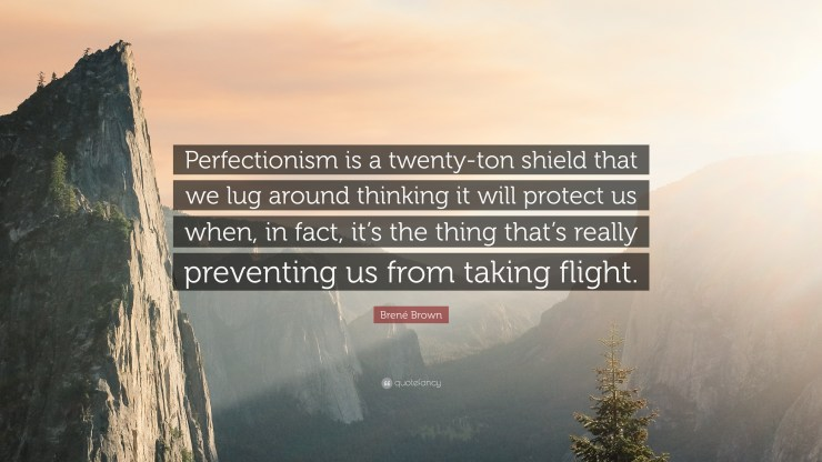 155509-Bren-Brown-Quote-Perfectionism-is-a-twenty-ton-shield-that-we-lug.jpg