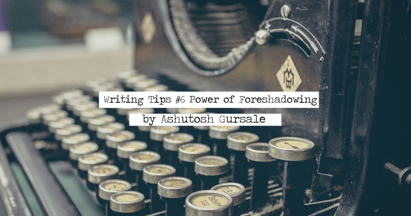 Writing Tips #6 (The Power Of Foreshadowing)