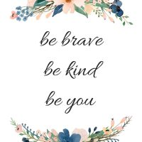 FREE PRINTABLE: be brave, be kind, be you