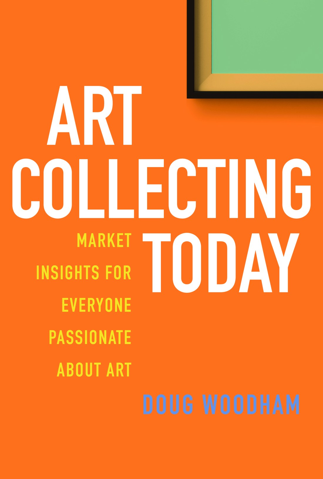 The cover of Doug Woodham's book Art Collecting Today: Market Insights for Everyone Passionate About Art is orange with a nondescript painting at the upper right.