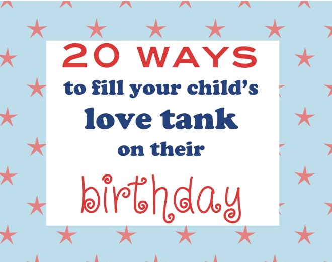 20 Ways To Fill Your Childs Love Tank On Their Birthday The House