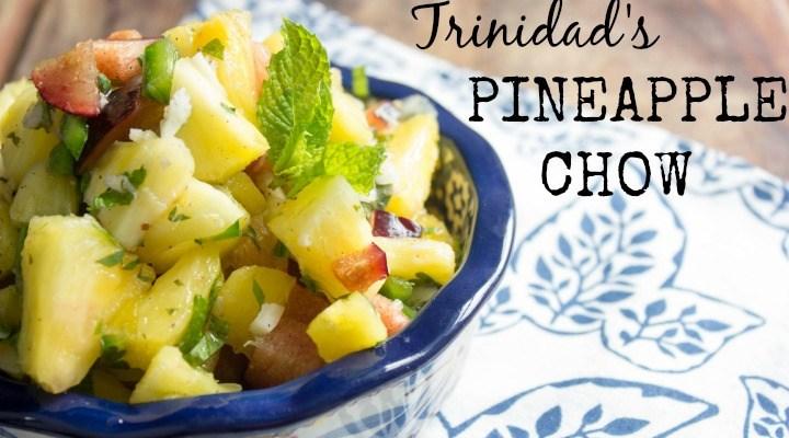 Chow Down: Trinidad's Pineapple Chow