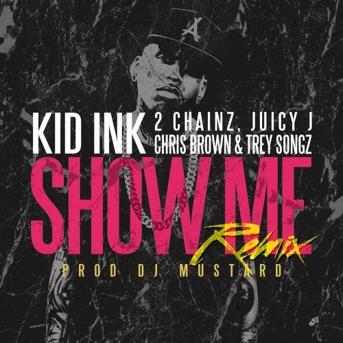 Kid_Ink-Show_Me-Remix