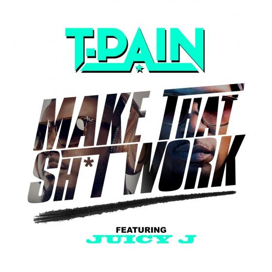 T-Pain-Juicy_J-Make-That-Sh-t-Work_single_cover-art