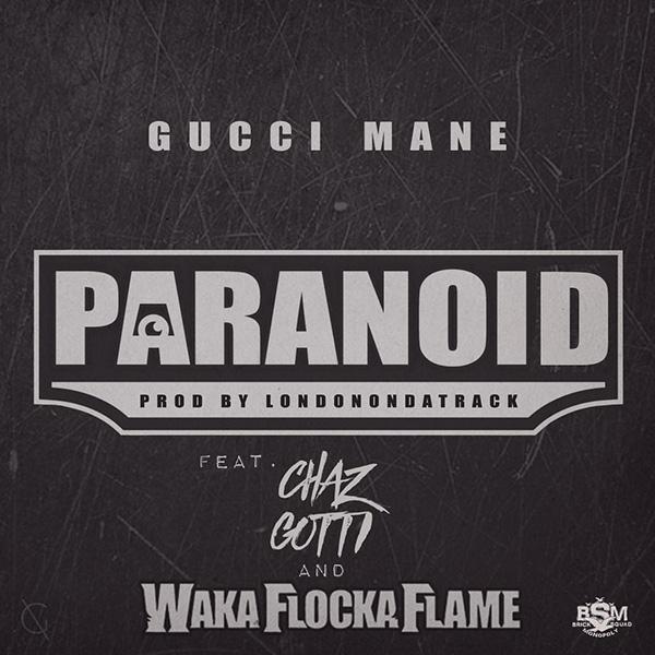 gucci-mane-paranoid-chaz-gotti-waka-flocka-flame