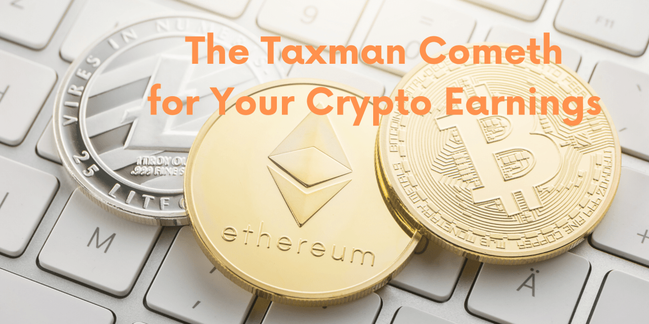The Taxman Cometh for Your Crypto Earnings