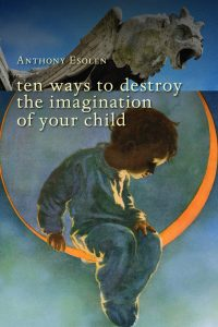 Ten Ways to Destroy The Imagination of Your Children