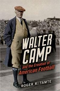 Walter Camp and the Creation of American Football