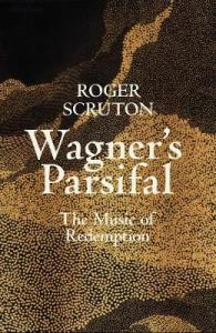 "The Swan Song of Roger Scruton: ""Wagner's Parsifal: The Music of Redemption"" ~ The Imaginative Conservative"