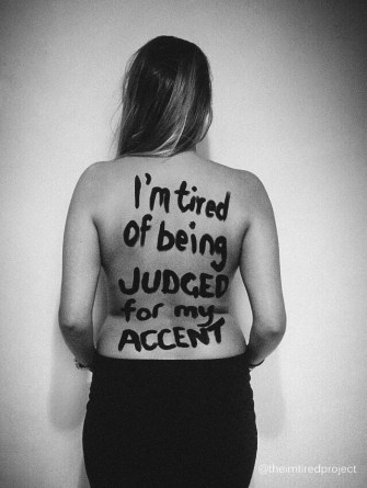 """I'm tired of being judged for my accent."""