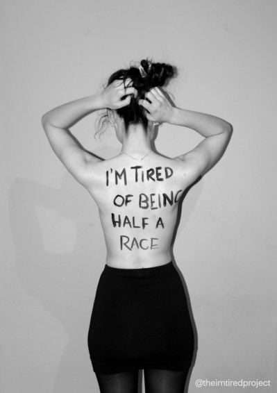 """I'm tired of being half a race."""