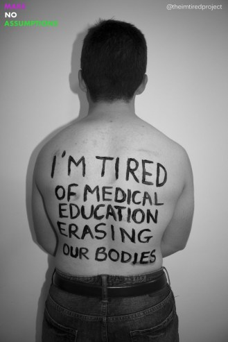 """I'm tired of medical educatoon erasing our bodies."""