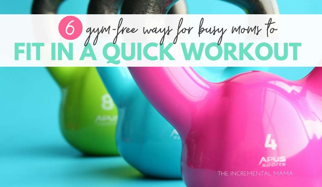 6 Gym-Free Ways for Busy Moms to Fit in a Quick Workout