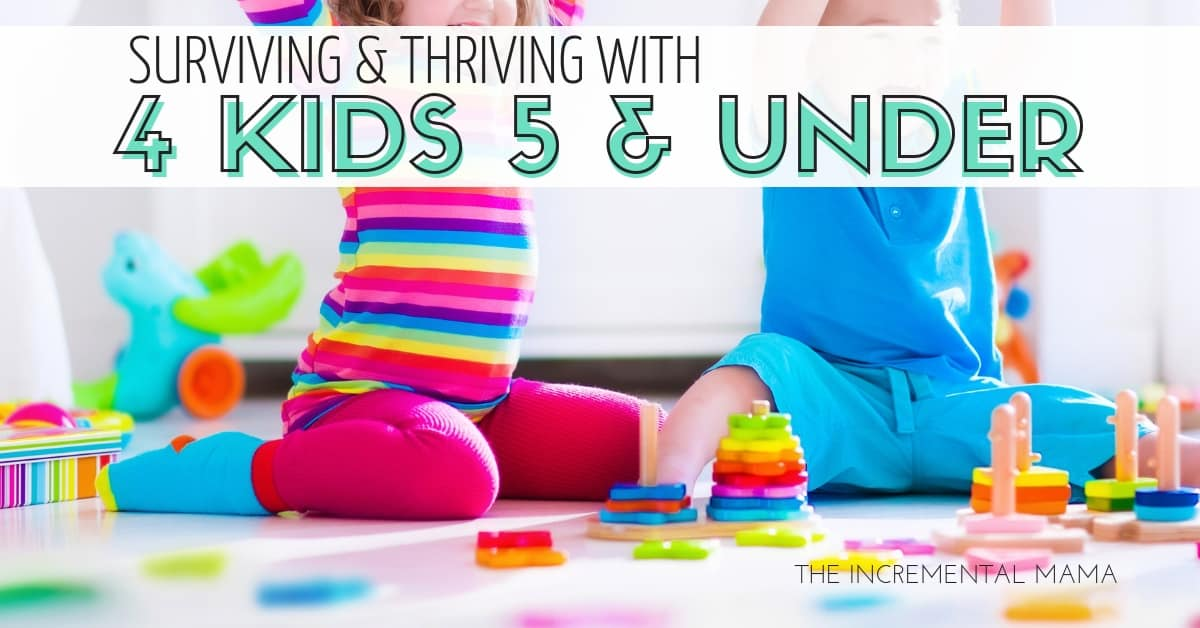 11 Tips to Surviving and Thriving 4 Kids 5 and Under