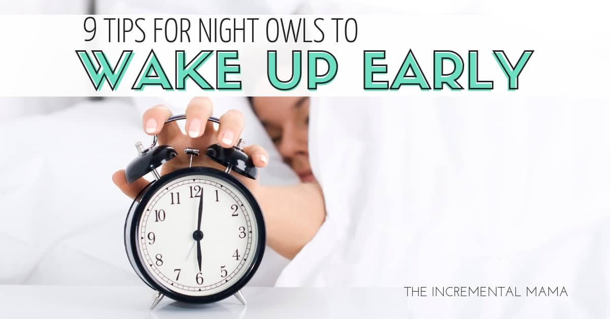 9 Tips For Night Owls to Wake Up Early
