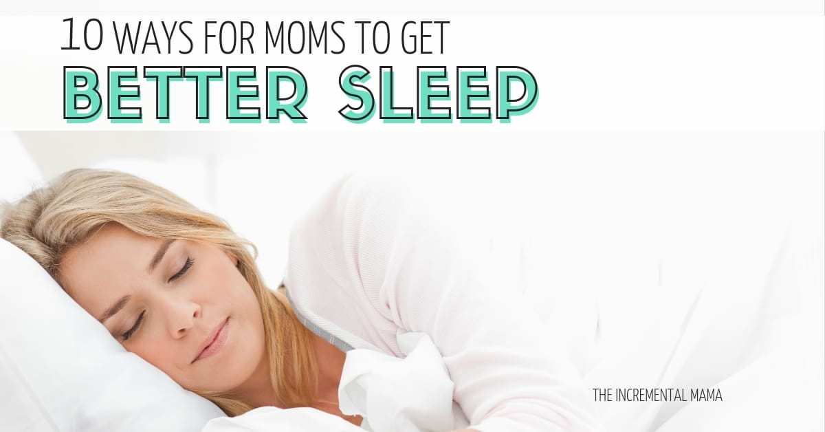 10 Strategies for Moms to Get Better Sleep